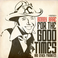 Bobby Bare - For The Good Times & Other Favorites