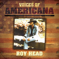 Roy Head - Voices Of Americana: Roy Head