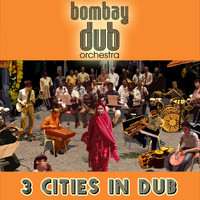 Bombay Dub Orchestra - 3 Cities in Dub