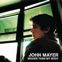 John Mayer - Bigger Than My Body