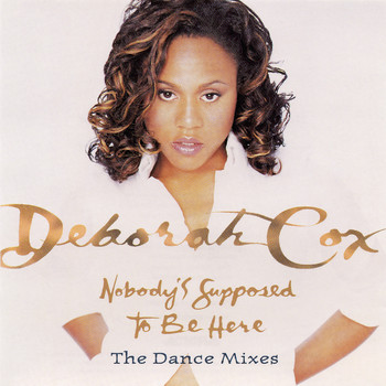 Deborah Cox - Dance Vault Mixes - Nobody's Supposed To Be Here