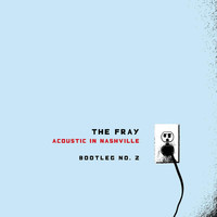 The Fray - Acoustic In Nashville - Bootleg No. 2