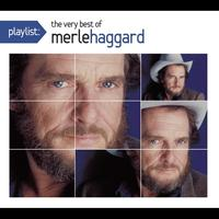 Merle Haggard - Playlist: The Very Best Of Merle Haggard