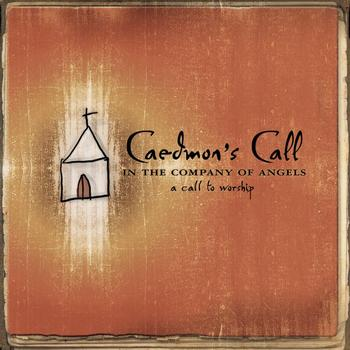 Caedmon's Call - In the Company of Angels- -A Call To Worship