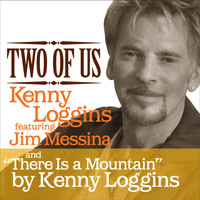 Kenny Loggins - Two of Us/There Is a Mountain
