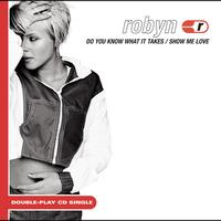 Robyn - Show Me Love/Do You Know What It Takes