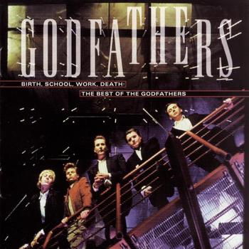 The Godfathers - The Best Of The Godfathers: Birth, School, Work, Death