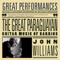 John Williams - The Great Paraguayan - Solo Guitar Works by Barrios