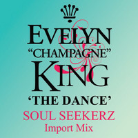 "Evelyn ""Champagne"" King - The Dance (Soul Seekerz Import Mix)"