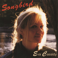 Eva Cassidy - Songbird (International Version)