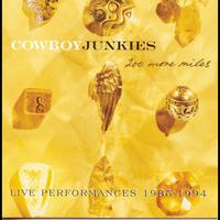Cowboy Junkies - 200 More Miles Live Performances 1985-1994