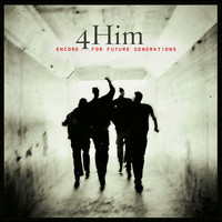 4Him - Selections From Encore...For Future Generations