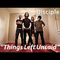 Disciple - Things Left Unsaid