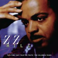 Z.Z. Hill - This Time They Told The Truth: The Columbia Years