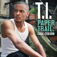 T.I. - Paper Trail: Case Closed (Explicit)