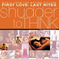 Shudder To Think - First Love, Last Rites Music From The Motion Picture