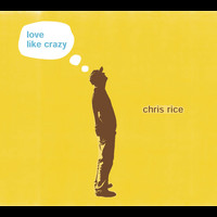 Chris Rice - Love Like Crazy