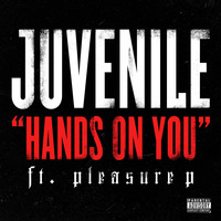 Juvenile - Hands On You (feat. Pleasure P) (Explicit)
