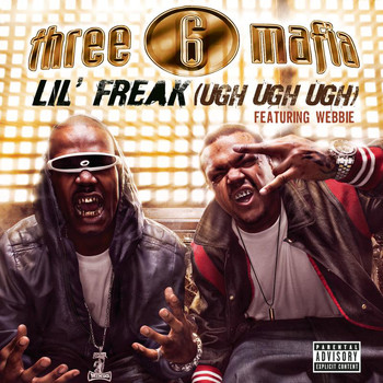 Three 6 Mafia - Lil' Freak (Ugh Ugh Ugh) (Explicit Album Version featuring Webbie)