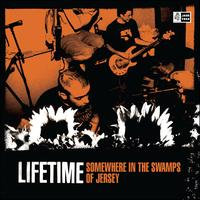 Lifetime - Somewhere In the Swamps Of Jersey (Explicit)