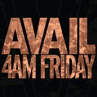 Avail - 4AM Friday