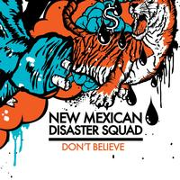 New Mexican Disaster Squad - Don't Believe (Explicit)