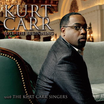 Kurt Carr & The Kurt Carr Singers - Just The Beginning