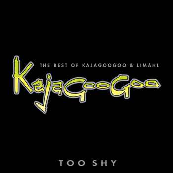 Kajagoogoo And Limahl - Too Shy: The Best Of Kajagoogoo & Limahl