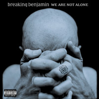 Breaking Benjamin - We Are Not Alone (Explicit)