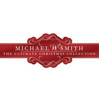 Michael W. Smith - The Ultimate Christmas Collection