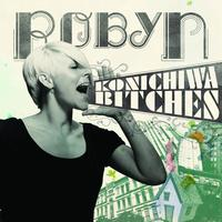 Robyn - Konichiwa Bitches EP (International Version)