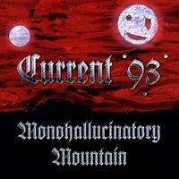 Current 93 - Monohallucinatory Mountain / Aleph At Hallucinatory Mountain