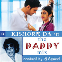Dj Aqeel - Kishore Da In The Daddy Mix
