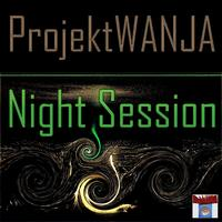ProjektWANJA - Night Session