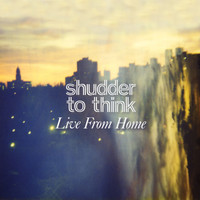 Shudder To Think - Live From Home