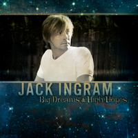 Jack Ingram - Big Dreams & High Hopes