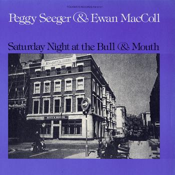 Ewan MacColl And Peggy Seeger - Saturday Night at the Bull and Mouth