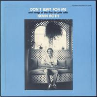 Kevin Roth - Don't Wait For Me and Songs of the First Decade