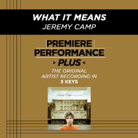 Jeremy Camp - Premiere Performance Plus: What It Means