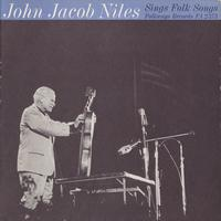 John Jacob Niles - John Jacob Niles Sings Folk Songs