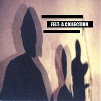 Felt - A Collection