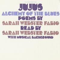 Sarah Webster Fabio - Jujus/Alchemy of the Blues: Poems by Sarah Webster Fabio