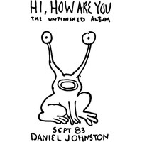 Daniel Johnston - Hi How Are You