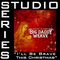 Big Daddy Weave - I'll Be Brave This Christmas [Studio Series Performance Track]
