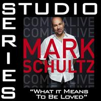 Mark Schultz - What It Means To Be Loved [Studio Series Performance Track]