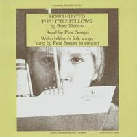 Pete Seeger - Zhitkov's How I Hunted the Little Fellows