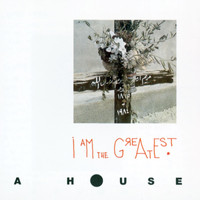 A House - I Am The Greatest