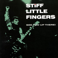 Stiff Little Fingers - See You Up There! (Explicit)