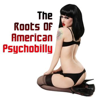 Various Artists - The Roots Of American Psychobilly