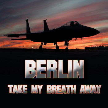 Berlin - Take My Breath Away (as heard in Top Gun) (Re-Recorded / Remastered)